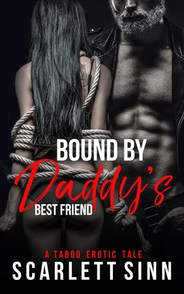 Bound by Daddy's Best Friend by Scarlett Sinn Book Summary, Reviews and E-Book Download