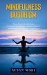 Mindfulness Buddhism: Your Practical and Easy Guide to Be Peaceful, Relieve Stress, Anxiety and Depression Right Now! book summary, reviews and download