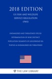 Endangered and Threatened Species - Determination of Nine Distinct Population Segments of Loggerhead Sea Turtles as Endangered or Threatened (US Fish and Wildlife Service Regulation) (FWS) (2018 Edition) book summary, reviews and downlod