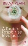 A l'aube l'espoir se lève aussi book summary, reviews and downlod