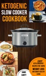 Ketogenic Slow Cooker Cookbook: Easy Keto Crockpot Recipes For Rapid Weight Loss And Smart Healthy Living book summary, reviews and download
