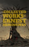 The Collected Works Of Ernest Hemingway book summary, reviews and downlod