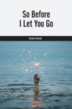 So Before I Let You Go book summary, reviews and downlod