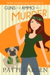 Guns and Ammo and Murder book summary, reviews and downlod