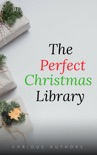 The Perfect Christmas Library: A Christmas Carol, The Cricket on the Hearth, A Christmas Sermon, Twelfth Night...and Many More (200 Stories) book summary, reviews and downlod