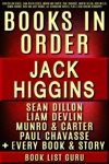 Jack Higgins Book in Order: Sean Dillon series, Liam Devlin series, Munro and Carter, Paul Chavasse, Martin Fallon, Nick Miller, Simon Vaughn, Rick and Jade Chance, all standalone novels, plus a Jack Higgins biography.