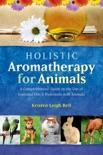 Holistic Aromatherapy for Animals book summary, reviews and download