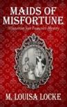 Maids of Misfortune: A Victorian San Francisco Mystery e-book