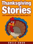 Thanksgiving Stories: Cute Thanksgiving Stories for Kids Ages 4-8 book summary, reviews and downlod