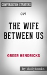 The Wife Between Us: A Novel by Greer Hendricks: Conversation Starters book summary, reviews and downlod