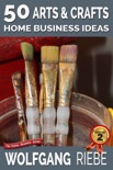 50 Arts & Crafts Home Business Ideas book summary, reviews and downlod