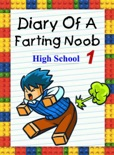 Diary Of A Farting Noob 1: High School book summary, reviews and download