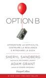 Option B: Affrontare le difficoltà, costruire la resilienza e ritrovare la gioia. book summary, reviews and downlod