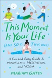 This Moment Is Your Life (and So Is This One) book summary, reviews and download