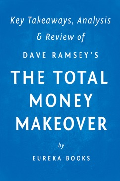 The Total Money Makeover: by Dave Ramsey  Key Takeaways, Analysis & Review E-Book Download