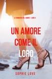 Una Amore come il Loro (Le Cronache dell'Amore—Libro 3) resumen del libro