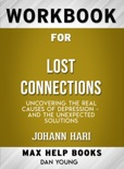 Lost Connections: Uncovering the Real Causes of Depression – and the Unexpected Solutions by Johann Hari: Max Help Workbooks book summary, reviews and downlod