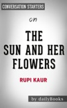 The Sun and Her Flowers by Rupi Kaur: Conversation Starters book summary, reviews and downlod