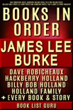 James Lee Burke Books in Order: Dave Robicheaux series, Hackberry Holland series, Billy Bob Holland series, Holland Family series, all short stories and standalone novels, plus a James Lee Burke biography. book summary, reviews and downlod