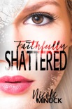 Faithfully Shattered book summary, reviews and download