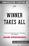 Winners Take All: The Elite Charade of Changing the World by Anand Giridharadas: Conversation Starters book summary, reviews and downlod