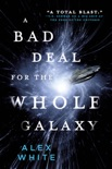 A Bad Deal for the Whole Galaxy book summary, reviews and download