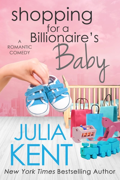 Shopping for a Billionaire's Baby by Julia Kent Book Summary, Reviews and E-Book Download