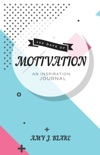 Inspiration Journal: 100 Days Of Motivation: Thought Provoking Questions And Prompts – Inspired & Motivated In Less Than 10 Minutes A Day book summary, reviews and download