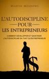 L'autodiscipline pour les entrepreneurs: Comment développer et maintenir l'autodiscipline en tant qu'entrepreneur book summary, reviews and downlod