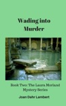 Wading Into Murder: Book Two of the Laura Morland Mystery Series book summary, reviews and download