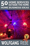 50 Home Services Outside the Home Home Business Ideas book summary, reviews and downlod