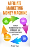 Affiliate Marketing Money Machine -How To Make Money With Clickbank And Amazon Associates Program book summary, reviews and download