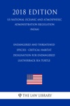 Endangered and Threatened Species - Critical Habitat Designation for Endangered Leatherback Sea Turtle (US National Oceanic and Atmospheric Administration Regulation) (NOAA) (2018 Edition) book summary, reviews and downlod