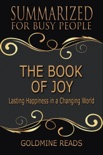 The Book of Joy - Summarized for Busy People: Lasting Happiness in a Changing World: Based on the Book by His Holiness the Dalai Lama, Archbishop Desmond Tutu, and Douglas Carlton Abrams book summary, reviews and downlod
