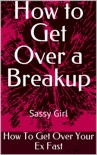 How to Get Over a Breakup book summary, reviews and download
