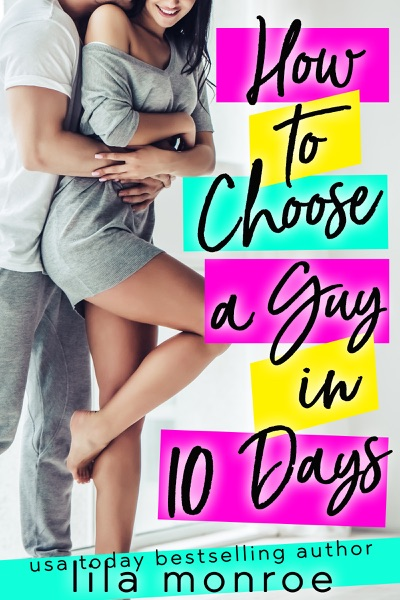 How to Choose a Guy in 10 Days by Lila Monroe Book Summary, Reviews and E-Book Download