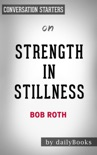 Strength in Stillness: The Power of Transcendental Meditation by Bob Roth: Conversation Starters book summary, reviews and downlod