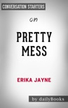 Pretty Mess by Erika Jayne: Conversation Starters book summary, reviews and downlod