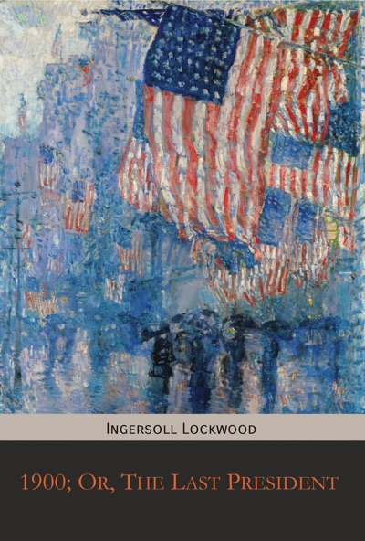 1900; Or, The Last President by Ingersoll Lockwood Book Summary, Reviews and E-Book Download