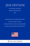 Procedure and administration - Tax lien filing notice - collection due process procedures - notice and hearing opportunity (US Internal Revenue Service Regulation) (IRS) (2018 Edition) book summary, reviews and downlod