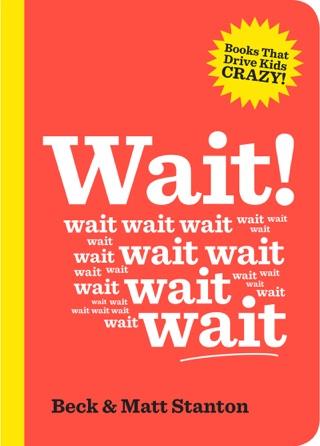 Wait! (Books That Drive Kids Crazy, Book 4) by Matt Stanton & Beck Stanton E-Book Download