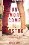 Un Amore come il Nostro (Le Cronache Dell'amore—Libro #1) resumen del libro