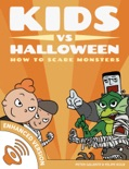 Kids vs Halloween: How to Scare Monsters (Enhanced Version) book summary, reviews and download