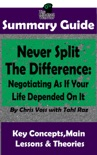 Never Split The Difference: Negotiating As If Your Life Depended On It : by Chris Voss The MW Summary Guide book summary, reviews and downlod