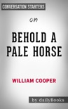 Behold a Pale Horse by Milton William Cooper: Conversation Starters book summary, reviews and downlod