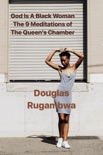 God Is A Black Woman - The 9 Meditations of the Queen's Chamber. book summary, reviews and download