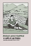 Patrick Leigh Fermor: A Life in Letters book summary, reviews and downlod