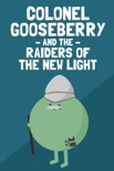 Colonel Gooseberry and the Raiders of the New Light book summary, reviews and downlod