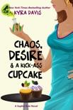 Chaos, Desire & A Kick-Ass Cupcake book summary, reviews and downlod