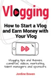 Vlogging. How to start a vlog and earn money with your vlog. Vlogging tips and themes, cameras, videos, marketing, talent managers and sponsors. book summary, reviews and download